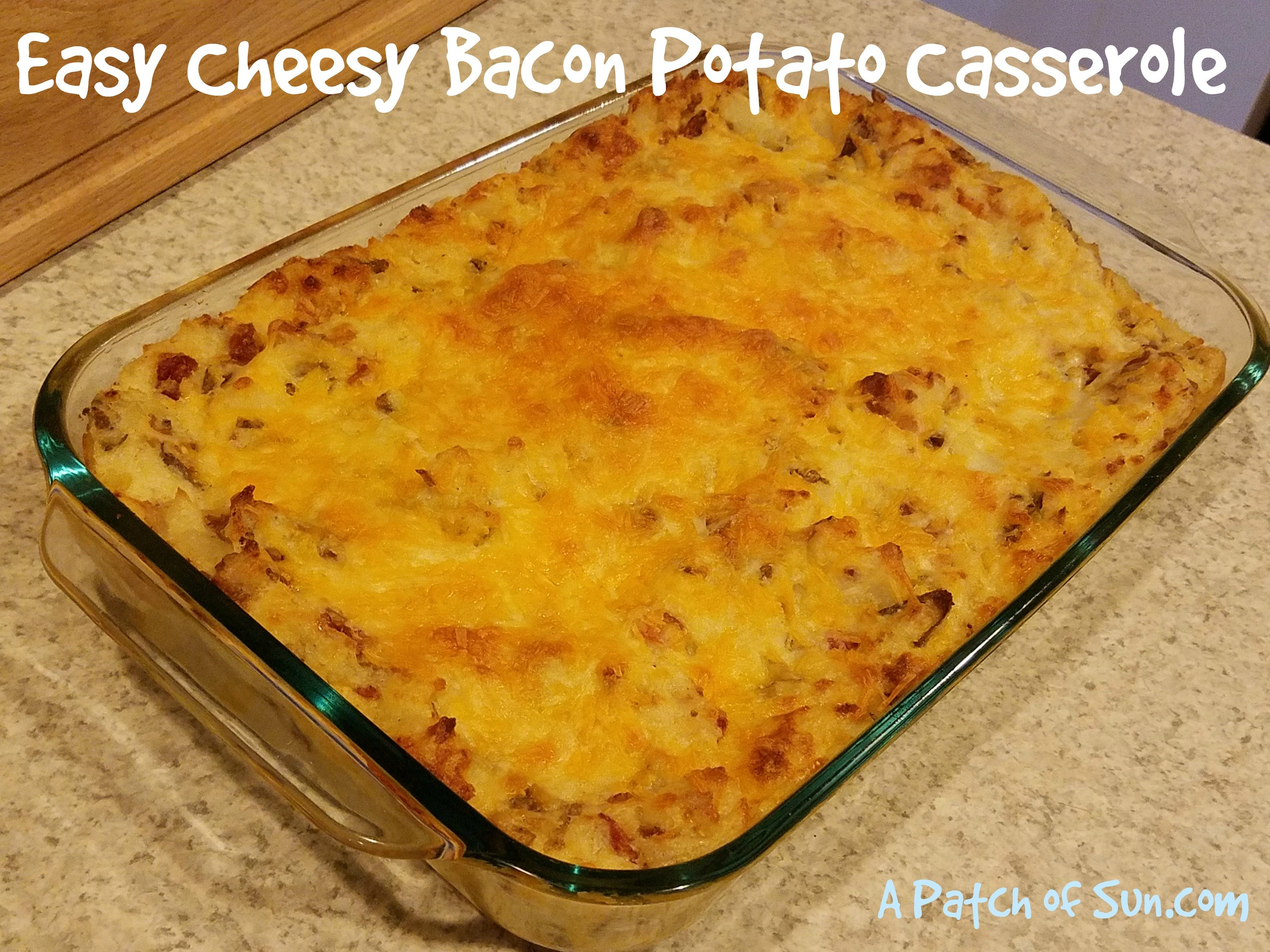 Easy Cheesy Bacon Potato Casserole
